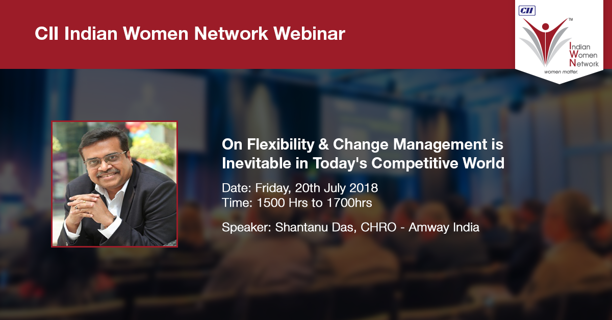 CII IWN Webinar on Flexibility & Change Management is Inevitable in Todays' Competitive World