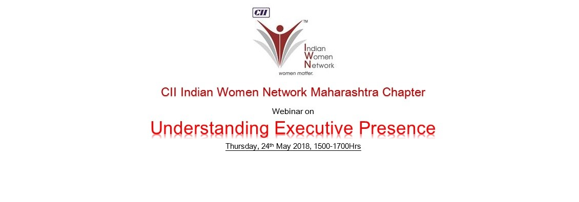 "CII IWN Maharashtra Chapter - Webinar on ""Understanding Executive Presence"""