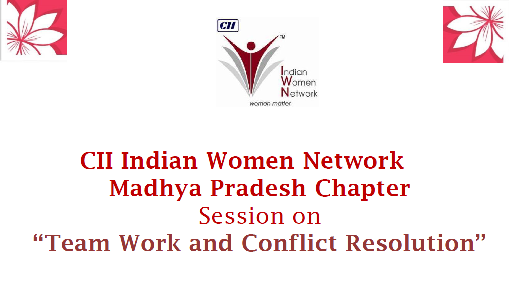 CII IWN Madhya Pradesh Chapter - Session on Team Work and Conflict Resolution