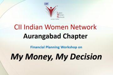 "CII IWN Aurangabad Chapter Workshop on ""My Money, My decision"""