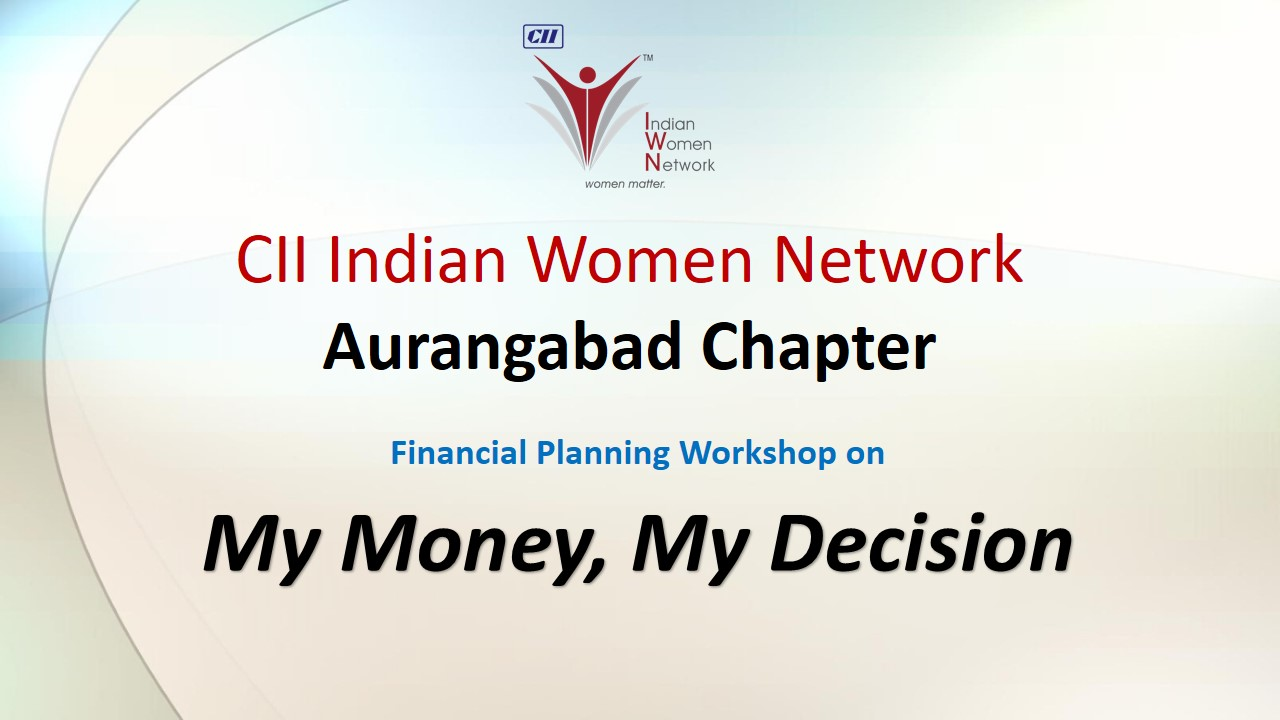 "CII IWN Aurangabad Chapter Workshop on ""My Money, My decision"""